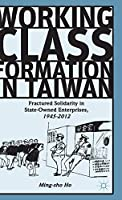 Working Class Formation in Taiwan: Fractured Solidarity in State-Owned Enterprises, 1945-2012