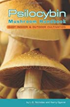 Psilocybin Mushroom Handbook: Easy Indoor and Outdoor Cultivation
