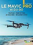 Le Mavic Pro et DJI GO: Pilotage - Prise de vues - Accessoires - Réglementation (Serial makers) (French Edition)
