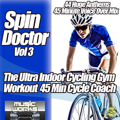 Spin Doctor Vol. 3 - The Ultra Indoor Cycling Gym Workout Cycle Coach Voice Over Spinning to Fitness