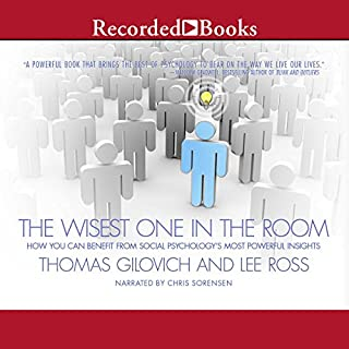 The Wisest One in the Room     How You Can Benefit from Social Psychology's Most Powerful Insights              By:                                                                                                                                 Thomas Gilovich,                                                                                        Lee Ross                               Narrated by:                                                                                                                                 Chris Sorensen                      Length: 10 hrs and 6 mins     3 ratings     Overall 4.7