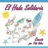 El Hada Solidaria: Cuentos Infantiles Solidarios (Cuentos Solidarios nº 4)
