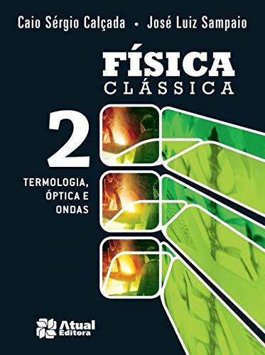 Física clássica - Volume 2: Termologia, óptica e ondas