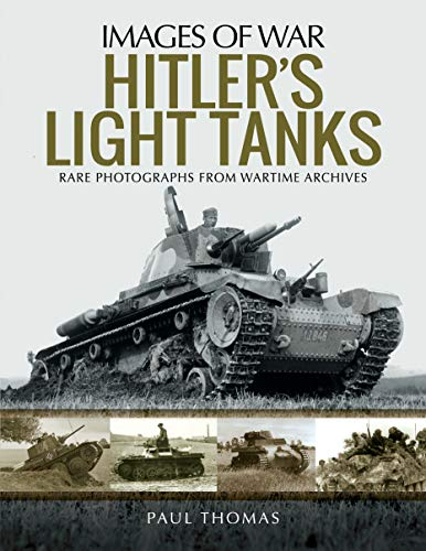 Thomas, P: Hitler's Light Tanks: Rare Photographs from Wartime Archives (Images of War)