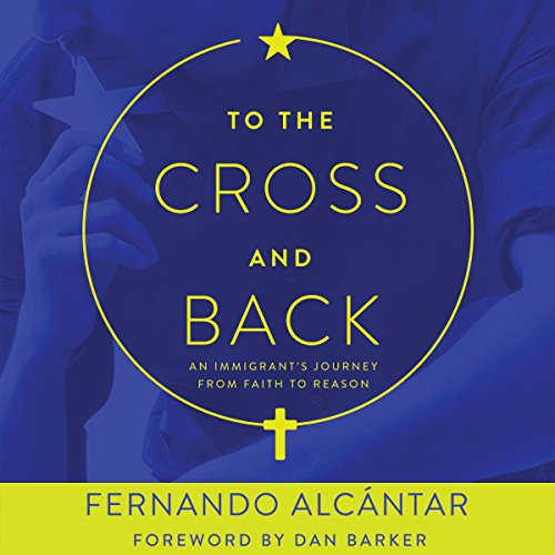 To the Cross and Back: An Immigrant's Journey from Faith to Reason audiobook cover art