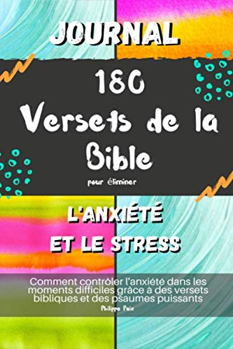Journal 180 Versets de la Bible pour éliminer l'anxiété et le stress: Comment contrôler l'anxiété dans les moments difficiles grâce à des versets bibliques et des psaumes puissants