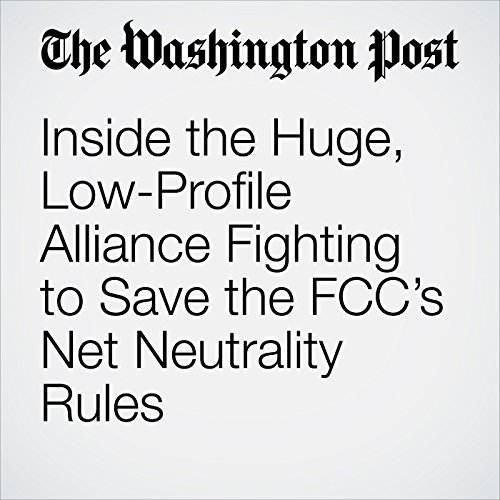 Inside the Huge, Low-Profile Alliance Fighting to Save the FCC's Net Neutrality Rules copertina