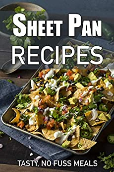 Sheet Pan Recipes: Tasty, No Fuss Meals by [JR Stevens]
