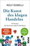 Die Kunst des klugen Handelns: Neuausgabe: komplett überarbeitet, mit großem Workbook-Teil (German Edition)
