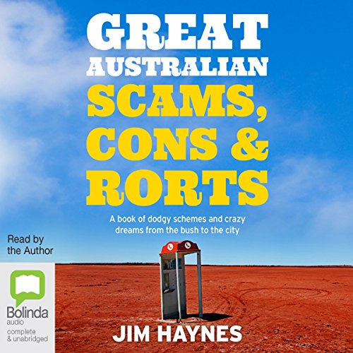Great Australian Scams, Cons and Rorts     A Book of Dodgy Schemes and Crazy Dreams from the Bush to the City              By:                                                                                                                                 Jim Haynes                               Narrated by:                                                                                                                                 Jim Haynes                      Length: 10 hrs     Not rated yet     Overall 0.0