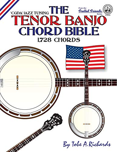 The Tenor Banjo Chord Bible: CGDA Standard 'Jazz' Tuning 1,728 Chords (Fretted Friends)