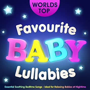 World's Top Favourite Baby Lullabies - Essential Soothing Bedtime Songs - Ideal for Relaxing Babies at Night Time