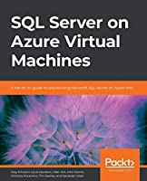SQL Server on Azure Virtual Machines: A hands-on guide to provisioning Microsoft SQL Server on Azure VMs Front Cover