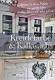 Kreidefarbe & Kalkwachs: Gönnen Sie Ihren Möbeln ein zweites Leben - shabby, klassisch oder schick