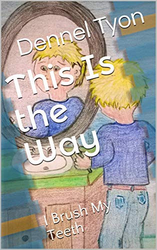 This Is the Way: I Brush My Teeth (This Is the Way... Book 1) (English Edition)