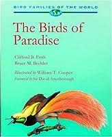 The Birds of Paradise: Paradisaeidae (Bird Families of the World)