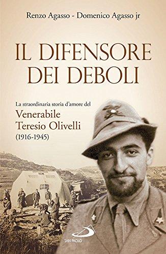 Il Difensore Dei Deboli La Straordinaria Storia Damore Del Venerabile Teresio Olivelli 1916 1945