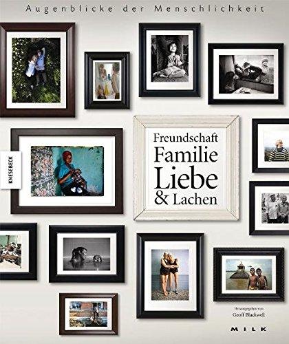 Augenblicke der Menschlichkeit: Freundschaft, Familie, Liebe & Lachen. Ein Foto-Buch
