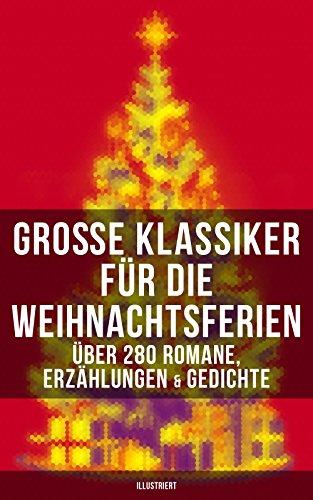Große Klassiker für die Weihnachtsferien: Über 280 Romane, Erzählungen & Gedichte (Illustriert)