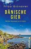 Dänische Gier: Gitte Madsen ermittelt (Ein Gitte-Madsen-Krimi, Band 3)