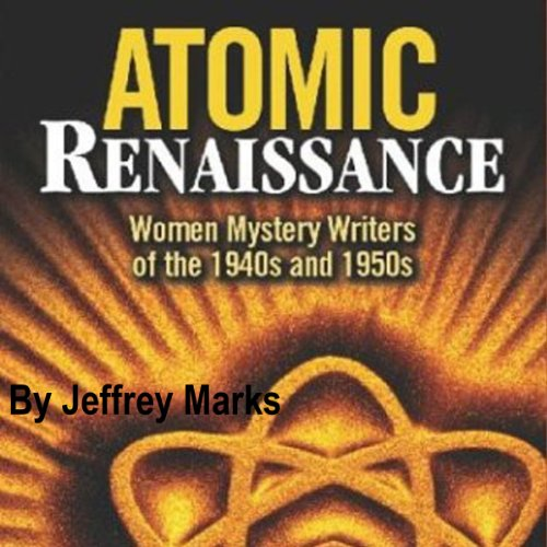 Atomic Renaissance     Women Mystery Writers of the 1940s and 1950s              By:                                                                                                                                 Jeffrey Marks                               Narrated by:                                                                                                                                 Pauline Caputi                      Length: 5 hrs and 19 mins     1 rating     Overall 5.0