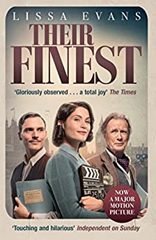 Their Finest: Now a major film starring Gemma Arterton and Bill Nighy by [Lissa Evans]