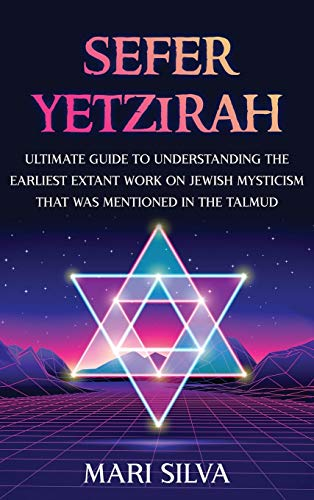 Sefer Yetzirah: Ultimate Guide to Understanding the Earliest Extant Work on Jewish Mysticism that Was Mentioned in the Talmud