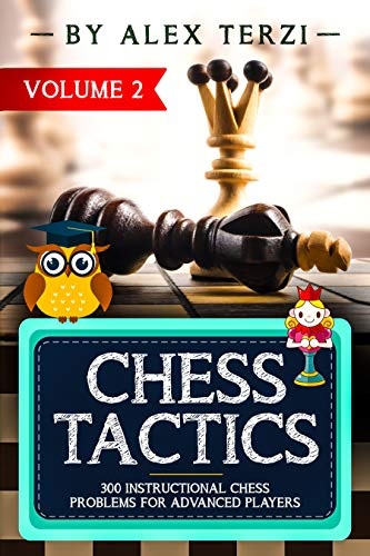 Chess Tactics: 300 Instructional Chess Problems for Advanced Players (English Edition)