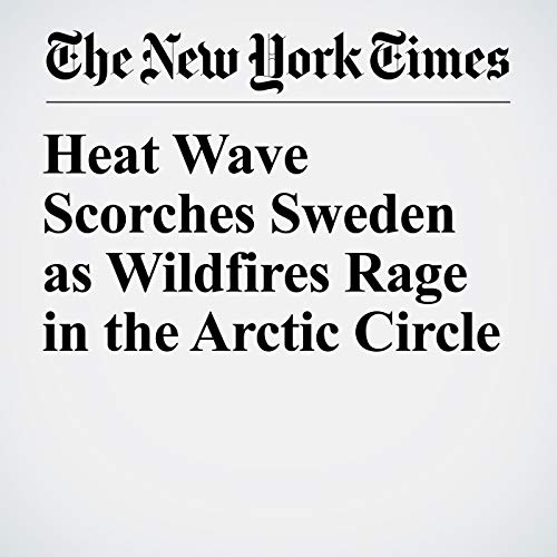 Heat Wave Scorches Sweden as Wildfires Rage in the Arctic Circle copertina