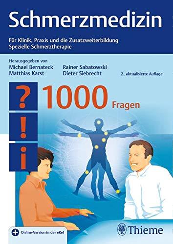 Schmerzmedizin - 1000 Fragen: Für Klinik, Praxis und die Zusatzweiterbildung Spezielle Schmerztherapie
