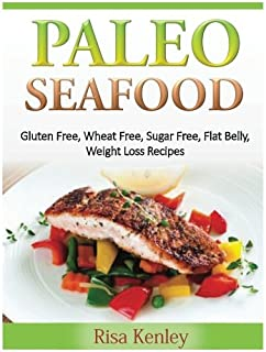 Paleo Seafood: Gluten Free, Wheat Free, Sugar Free, Flat Belly, Weight Loss Recipes