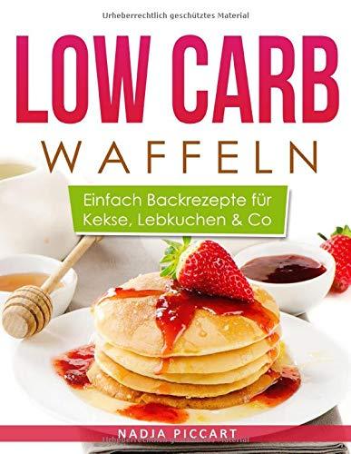 Low Carb Waffeln: Einfach Backrezepte für Kekse, Lebkuchen & Co.
