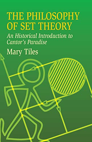 Compare Textbook Prices for The Philosophy of Set Theory: An Historical Introduction to Cantor's Paradise Dover Books on Mathematics;An;Dover Books on Mathematics Later Printing Edition ISBN 0800759435203 by Mary Tiles