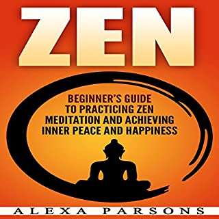 Zen: Beginner's Guide to Practicing Zen Meditation and Achieving Inner Peace and Happiness cover art