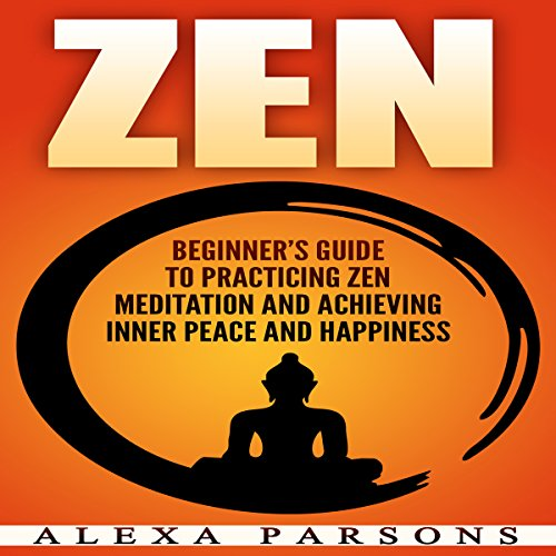 Zen: Beginner's Guide to Practicing Zen Meditation and Achieving Inner Peace and Happiness audiobook cover art