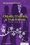 Cliques, Crushes, & True Friends: Developing Healthy Relationships (Essential Health: Strong Beautiful Girls) - Ashley Rae Harris