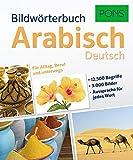 PONS Bildwörterbuch Arabisch: 12.500 Begriffe und Redewendungen in 3.000 topaktuellen Bildern für Alltag, Beruf und unterwegs.