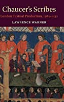 Chaucer's Scribes: London Textual Production, 1384–1432 (Cambridge Studies in Medieval Literature)