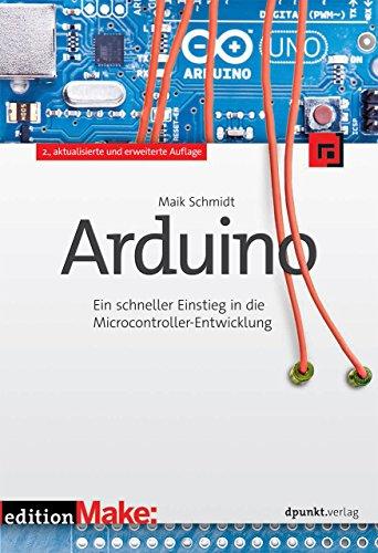 Arduino: Ein schneller Einstieg in die Microcontroller-Entwicklung (edition Make:)