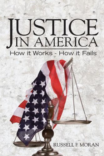 Book: Justice in America - How it Works - How it Fails by Russell F. Moran