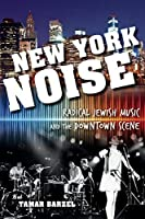 New York Noise: Radical Jewish Music and the Downtown Scene (Ethnomusicology Multimedia)