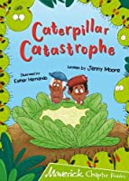 Caterpillar Catastrophe: (Lime Chapter Reader) (Maverick Chapter Readers)