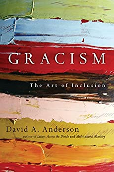 Gracism: The Art of Inclusion (BridgeLeader Books) by [Dr. David A. Anderson]
