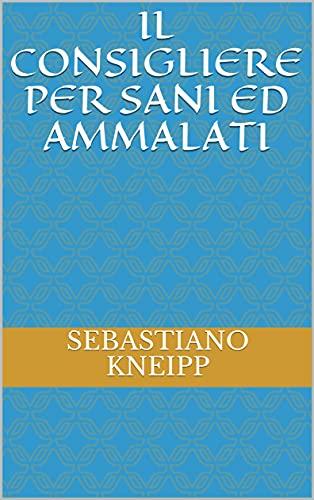 IL CONSIGLIERE PER SANI ED AMMALATI: tradotto dal tedesco (Italian Edition)