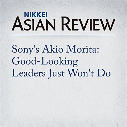 Sony's Akio Morita: Good-Looking Leaders Just Won't Do cover art