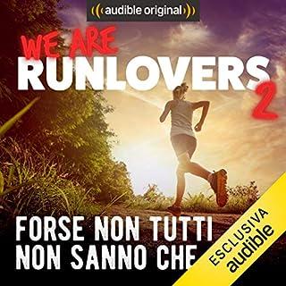 Forse non tutti non sanno che...     We are RunLovers 2              Di:                                                                                                                                 Runlovers                               Letto da:                                                                                                                                 Luca Sbaragli                      Durata:  40 min     3 recensioni     Totali 4,3