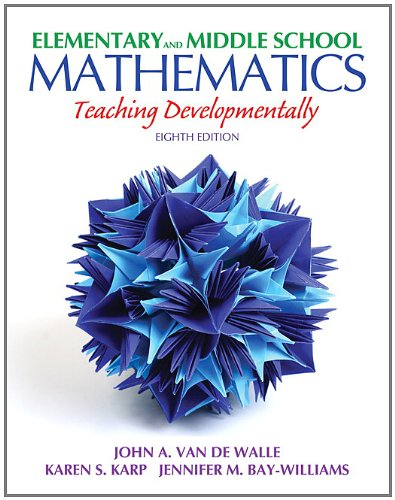 Elementary and Middle School Mathematics: Teaching Developmentally (8th Edition) (Teaching Student-Centered Mathematics