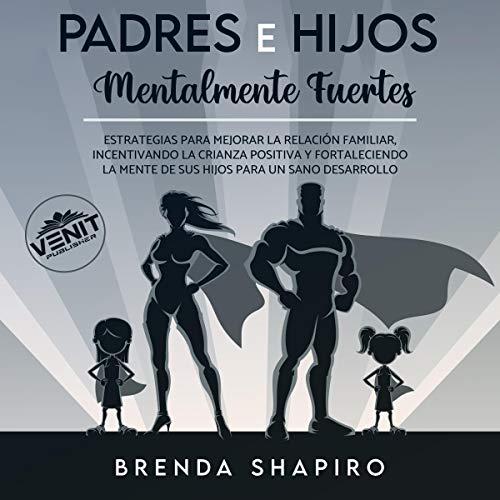 Padres E Hijos Mentalmente Fuertes [Mentally Strong Parents and Children] Audiobook By Brenda Shapiro cover art