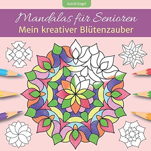 Mandalas für Senioren - Mein kreativer Blütenzauber: Malbuch für innere Ruhe und Entspannung, inspiriert durch die schönsten Blumen aus aller Welt