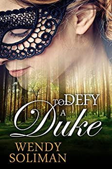 To Defy a Duke: Dangerous Dukes Vol 1 by [Wendy Soliman]